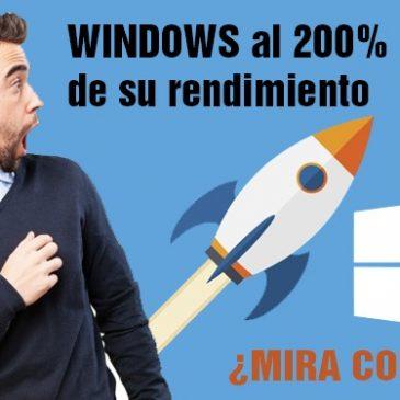 WINDOWS al 200% de su rendimiento